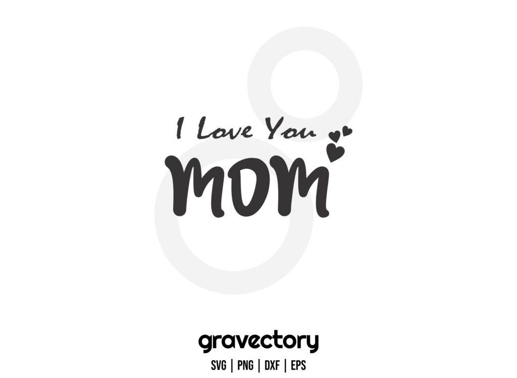 i love you mom svg