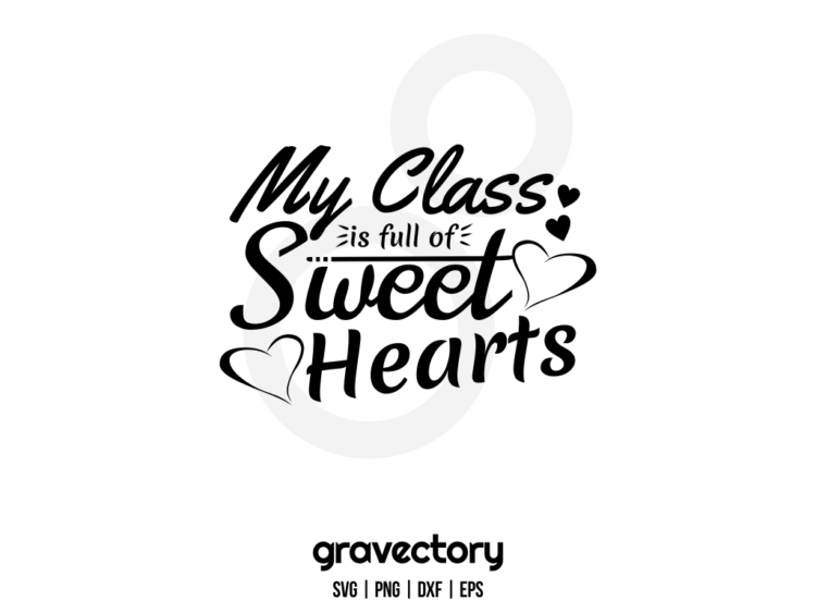 My Class Is Full Of Sweethearts SVG