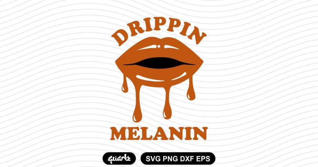 DRIPPIN MELANIN SVG Drippin Melanin SVG