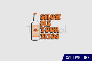 Show Me Your Titos SVG