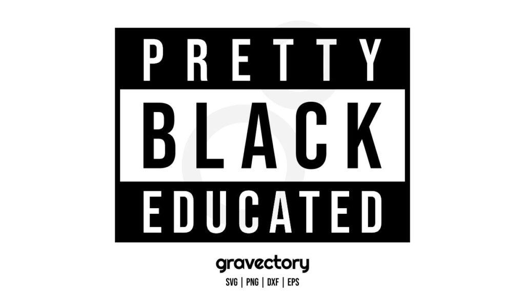 PRETTY BLACK EDUCATED svg svg