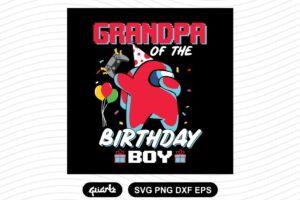 GrandPa Of The Birthday Boy Among Us Birthday Svg