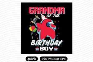 Grandma Of The Birthday Boy Among Us Birthday Svg