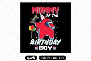 MOMMY Of The Birthday Boy Among Us Birthday Svg