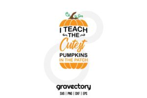 I Teach The Cutest Pumpkins In The Patch SVG